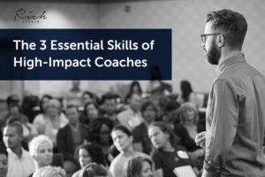 The 3 Essential Skills of High-Impact Coaches