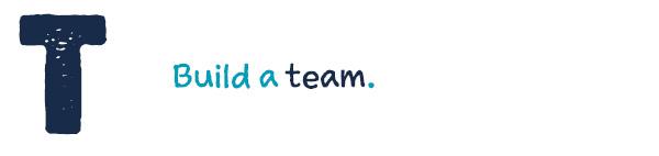T Build a Team.